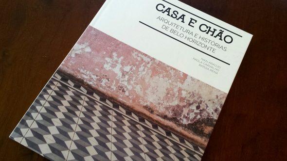 Livro Casa e Chão - Arquitetura e Histórias de Belo Horizonte